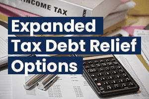 COVID-19 Tax Debt Relief - IRS Expands Tax Debt Relief Options - Coronavirus Economic Hardship