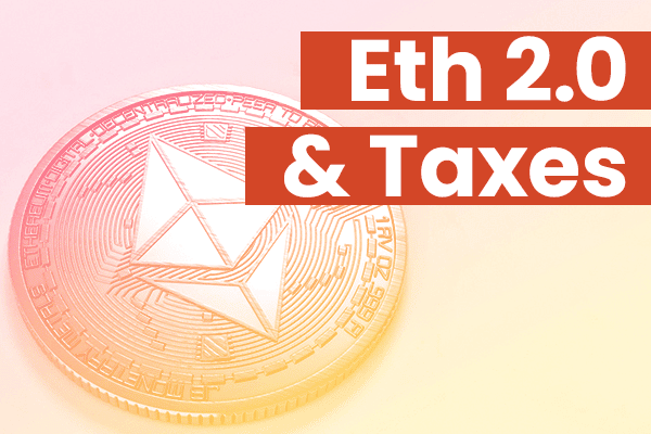 Ethereum 2.0 Tax Guide - Staking Reward Taxes, ETH Token Conversion